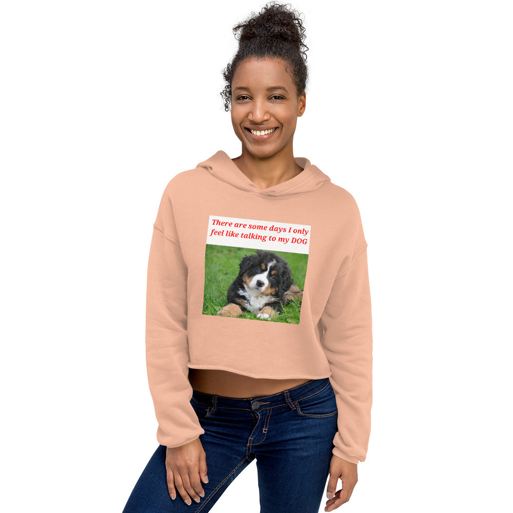 """ THERE ARE SOME DAYS I ONLY FEEL LIKE TALKING TO MY DOG "" DOG DESIGN Crop Hoodie"