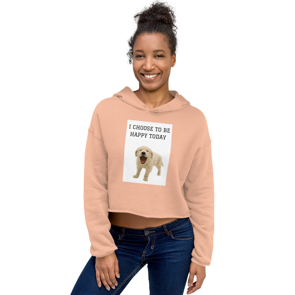 """ I CHOOSE TO BE HAPPY TODAY "" DOG DESIGN Crop Hoodie"