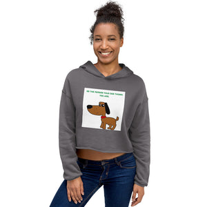 """ BE THE PERSON YOUR DOG THINKS YOU ARE "" DOG DESIGN Crop Hoodie"