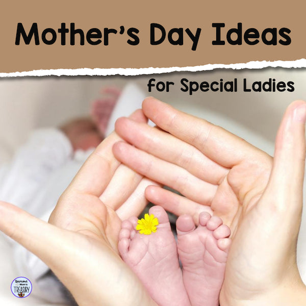 Mother's Day Ideas for Special Ladies