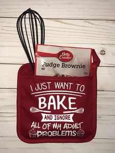 I Just Want to Bake and Ignore all my Adult Problems Custom Pot holder