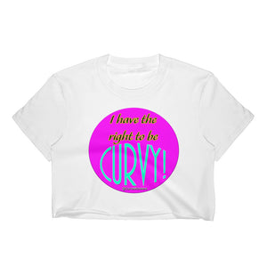 """I Have the Right to be Curvy!"" Women's Crop Top"