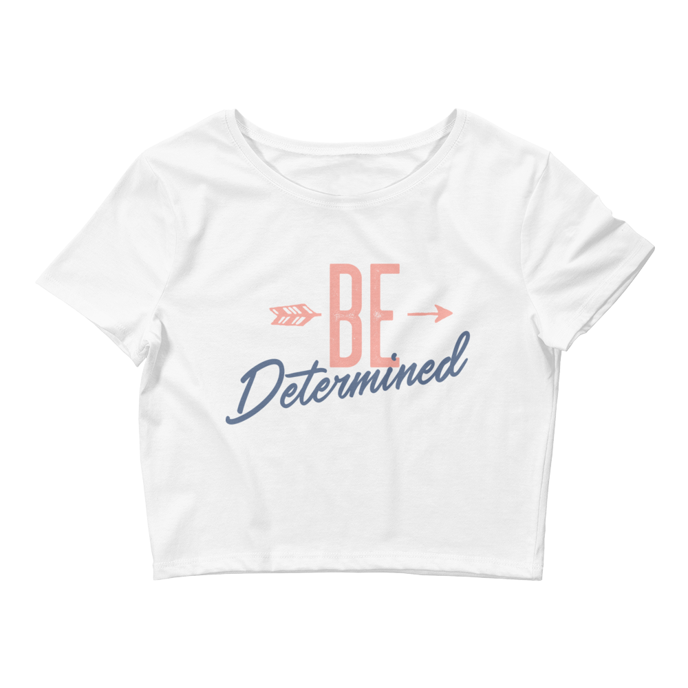 Be Determined - Crop Tee - Life Beyond