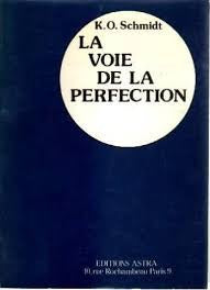 SCHMIDT, Karl Otto : La voie de la perfection