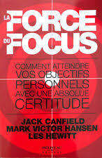 CANFIELD, Jack; HANSEN, Mark Victor; HEWITT, Les : La force du focus