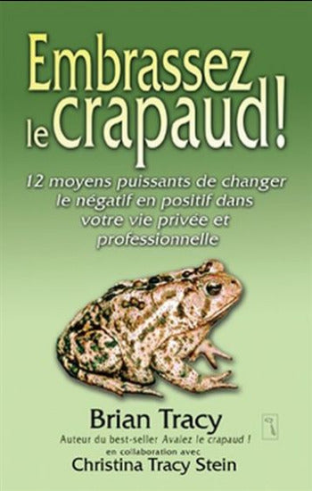 TRACY, Brian; STEIN, Christina Tracy: Embrassez le crapaud!