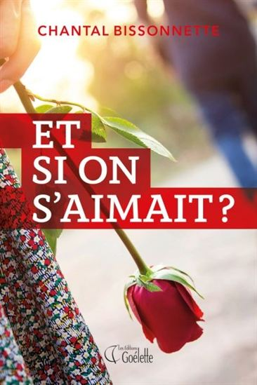 BISSONNETTE, Chantal: Et si on s'aimait?
