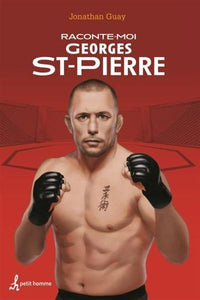 GUAY, Jonathan: Raconte-moi Georges St-Pierre