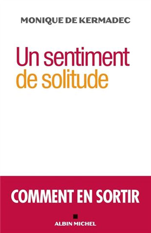KERMADEC, Monique de: Un sentiment de solitude: comment en sortir