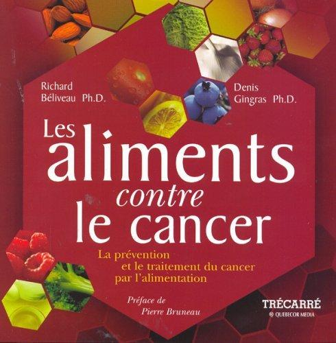 BÉLIVEAU, Richard; GINGRAS, Denis: Les aliments contre le cancer