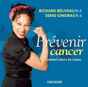 BÉLIVEAU, Richard; GINGRAS Denis: Prévenir le cancer