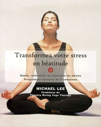 LEE, Michael: Transformez votre stress en béatitude