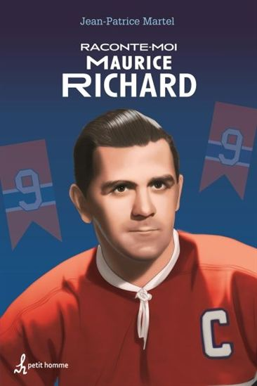 MARTEL, Jean-Patrice: Raconte-moi Maurice Richard