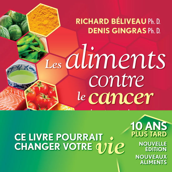 BÉLIVEAU, Richard; GINGRAS, Denis: Les aliments contre le cancer - 10 ans plus tard