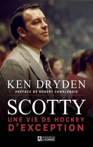 DRYDEN, Ken: Scotty : Une vie de hockey d'exception