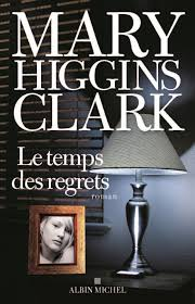 CLARK, Mary Higgins: Le temps des regrets
