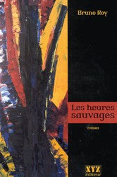 ROY, Bruno: Les heures sauvages