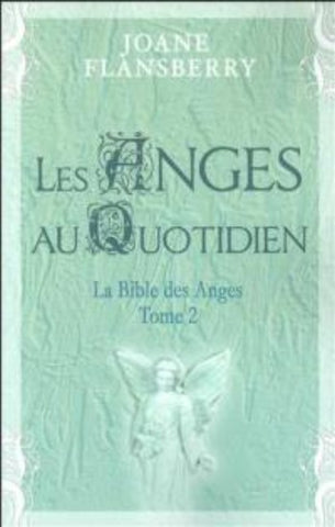 FLANSBERRY, Joane: La bible des anges Tome 2 - Les anges au quotidien