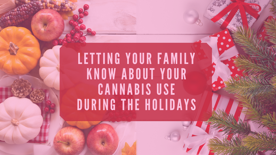Letting Your Family Know About Your Cannabis Use During the Holidays