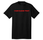 """I Can Clean That"" T-shirt"