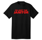 """I'm Just the Janitor"" T-shirt"