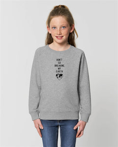 KINDER SWEATSHIRT – Don't go breaking my Earth Nachhaltige & faire Kleider Shirts und Hoodies aus Bio-Baumwolle! Fair Fashion, Organic Cotton,