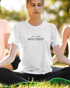 T-Shirt – Don't hate - Meditate | Bio & Fair