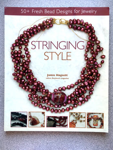 Stringing Style - 50+ Fresh Bead Designs for Jewelry by Jamie Hogsett, Editor, Beadwork Magazine
