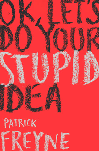 Patrick Freyne - OK, Let's Do Your Stupid Idea