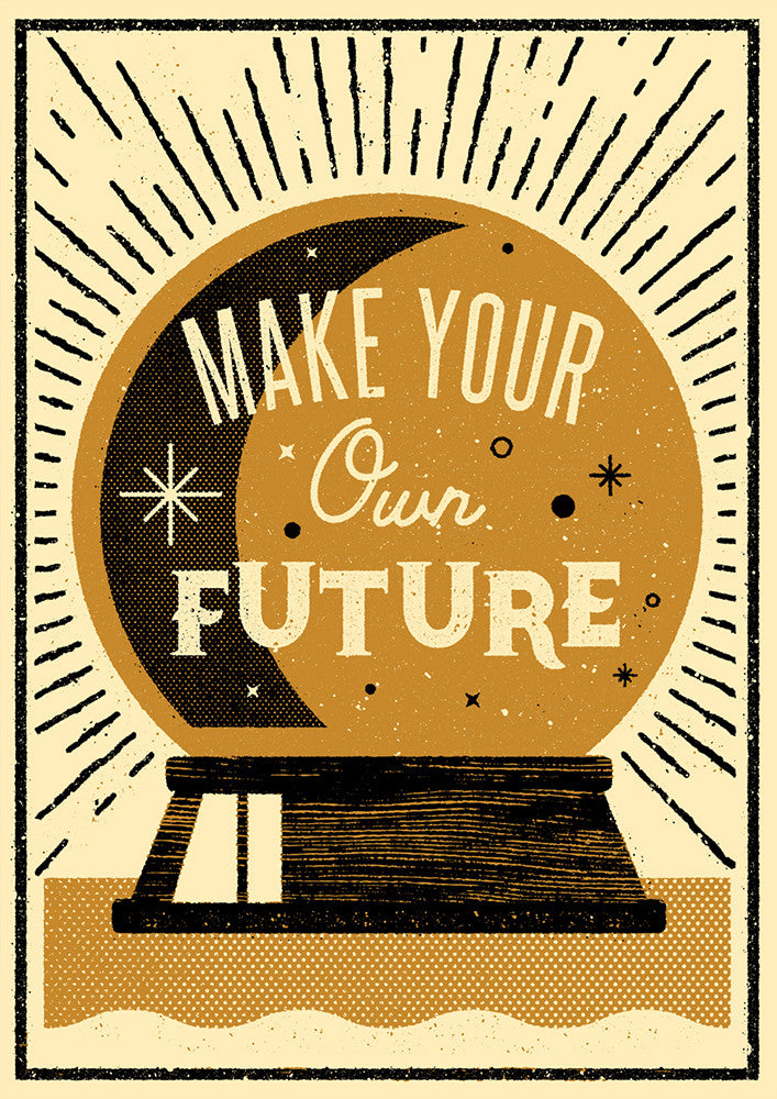 MAKE YOUR OWN FUTURE
