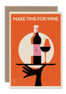 MAKE TIME FOR WINE