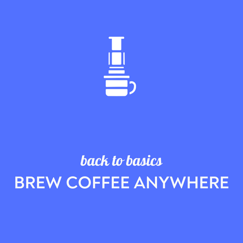 Back to Basics: Brew coffee anywhere