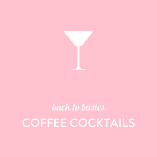 Back to Basics: Coffee Cocktails
