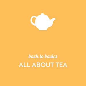 Back to basics: All about tea