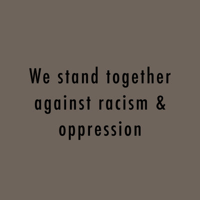 We Stand Together Against Racism & Oppression