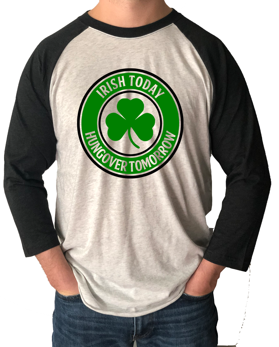 Unisex Irish Today, Hungover Tomorrow 3/4 Sleeve Raglan