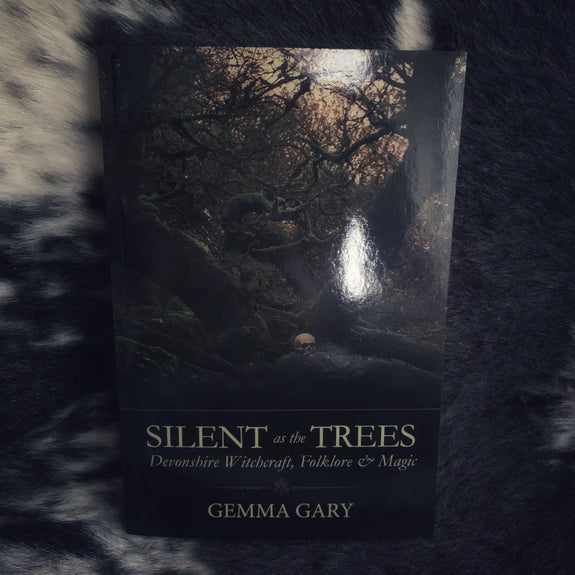 Silent as the Trees Devonshire Witchcraft, Folklore & Magic by Gemma Gary