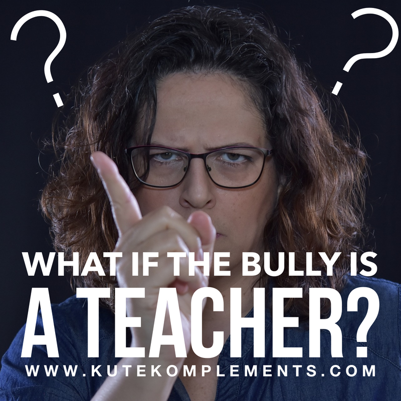 What If The Bully Is A Teacher?