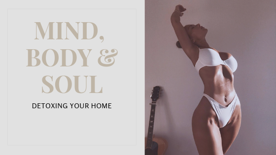 MIND, BODY & SOUL:  Detoxing your home
