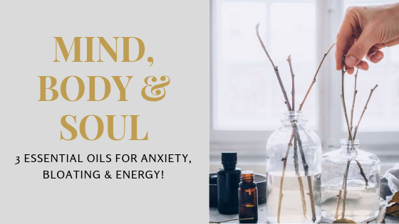 3 Essential Oils for Anxiety, Bloating & Energy!