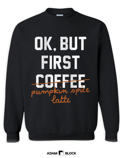 But First Fall Coffee Sweatshirt-Adam Block Design