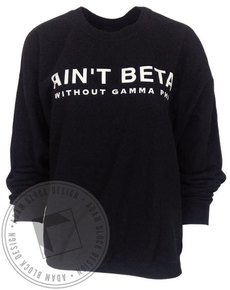 Gamma Phi Beta Ain't Beta Sweatshirt-Adam Block Design