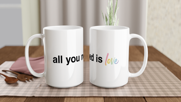 All You Need is Love Mug - Title: White 15oz Ceramic Mug - Adam Block Design