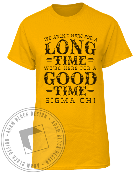 Sigma Chi Here For A Good Time Tee-Adam Block Design