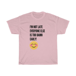 I'm not late but everyone is too damn early -Unisex Heavy Cotton Tee Smile