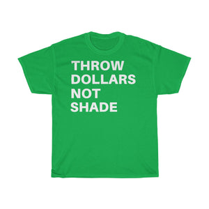 Throw Dollars Not Shade -Unisex Heavy Cotton Tee (White)