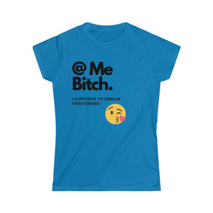 @Me B****h T-Shirt Women's Softstyle Tee
