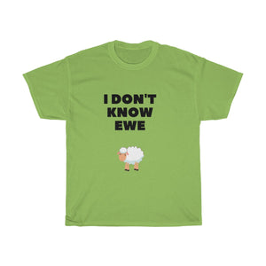 I Don't Know Ewe -Unisex Heavy Cotton Tee