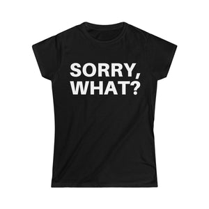 Sorry What -Women's Softstyle Tee (Dark)