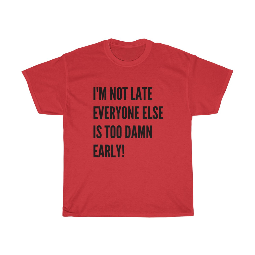 I'm not late -Unisex Heavy Cotton Tee